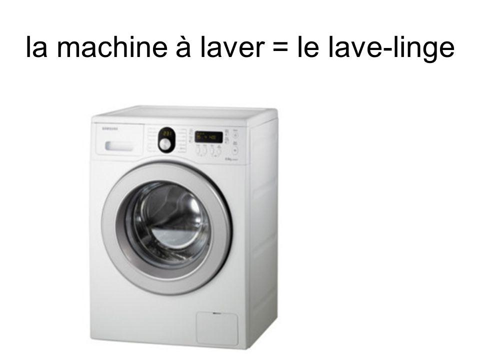 la machine à laver = le lave-linge