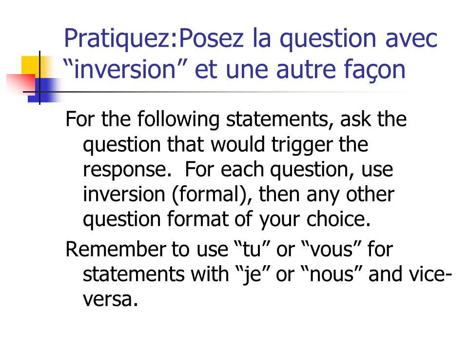 Pratiquez:Posez la question avec inversion et une autre façon