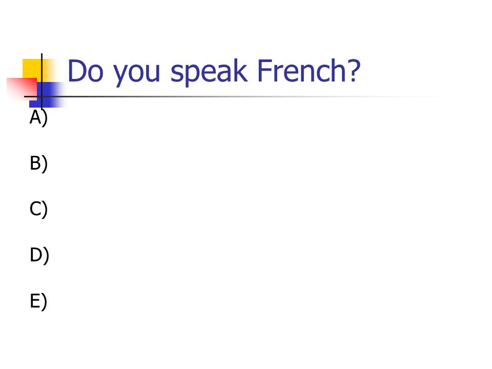 Do you speak French A) B) C) D) E)