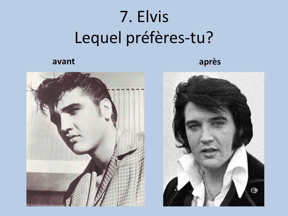 7. Elvis Lequel préfères-tu