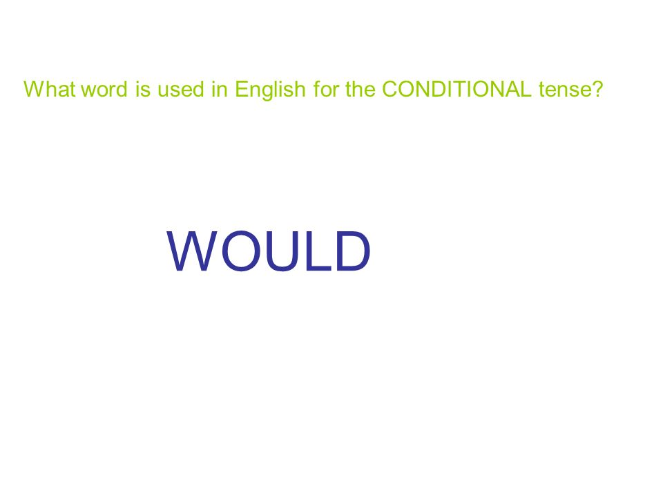 What word is used in English for the CONDITIONAL tense