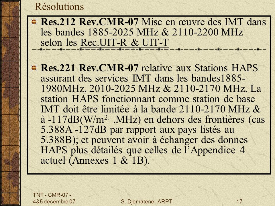 RésolutionsRes.212 Rev.CMR-07 Mise en œuvre des IMT dans les bandes 1885-2025 MHz & 2110-2200 MHz selon les Rec.UIT-R & UIT-T.