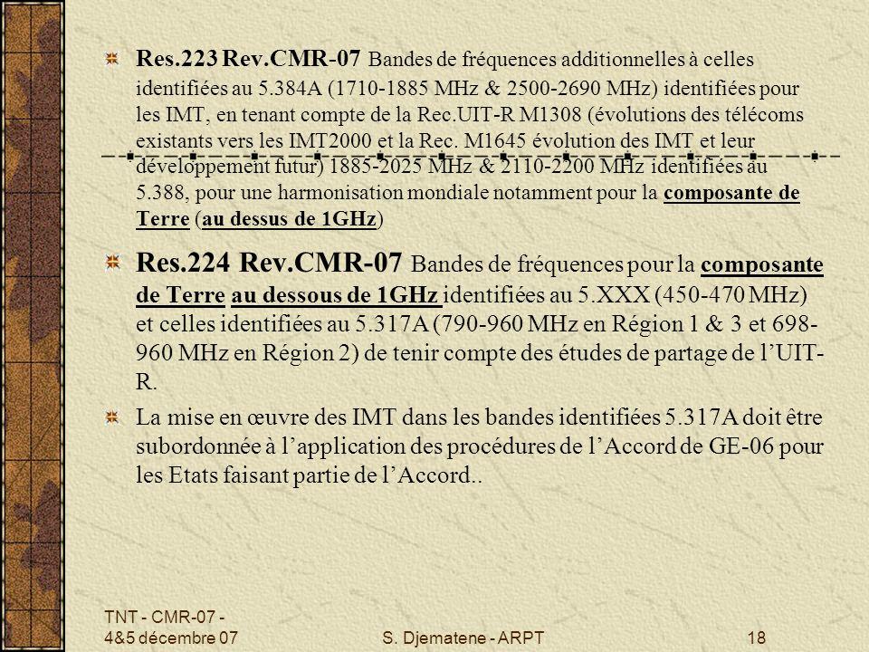 Res.223 Rev.CMR-07 Bandes de fréquences additionnelles à celles identifiées au 5.384A (1710-1885 MHz & 2500-2690 MHz) identifiées pour les IMT, en tenant compte de la Rec.UIT-R M1308 (évolutions des télécoms existants vers les IMT2000 et la Rec. M1645 évolution des IMT et leur développement futur) 1885-2025 MHz & 2110-2200 MHz identifiées au 5.388, pour une harmonisation mondiale notamment pour la composante de Terre (au dessus de 1GHz)