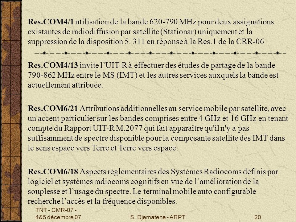 Res.COM4/1 utilisation de la bande 620-790 MHz pour deux assignations existantes de radiodiffusion par satellite (Stationar) uniquement et la suppression de la disposition 5. 311 en réponse à la Res.1 de la CRR-06