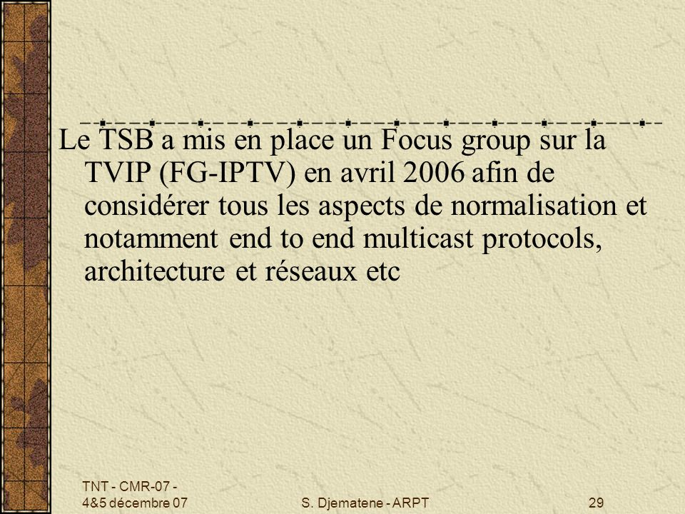 Le TSB a mis en place un Focus group sur la TVIP (FG-IPTV) en avril 2006 afin de considérer tous les aspects de normalisation et notamment end to end multicast protocols, architecture et réseaux etc