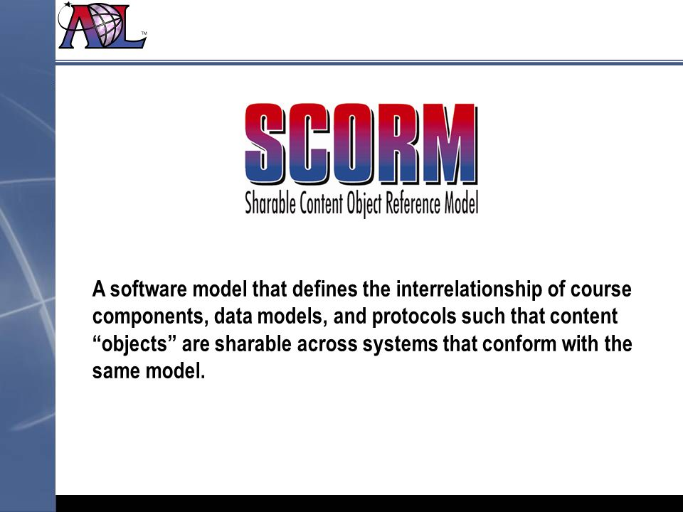 A software model that defines the interrelationship of course components, data models, and protocols such that content objects are sharable across systems that conform with the same model.
