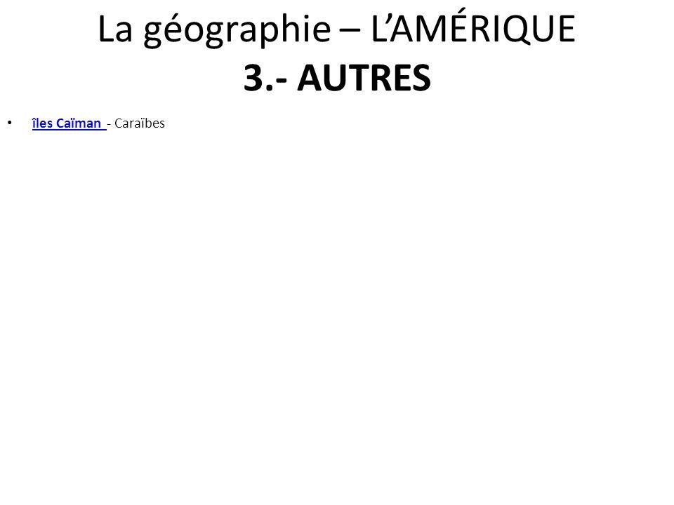 La géographie – L'AMÉRIQUE 3.- AUTRES