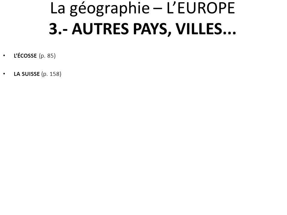 La géographie – L'EUROPE 3.- AUTRES PAYS, VILLES...