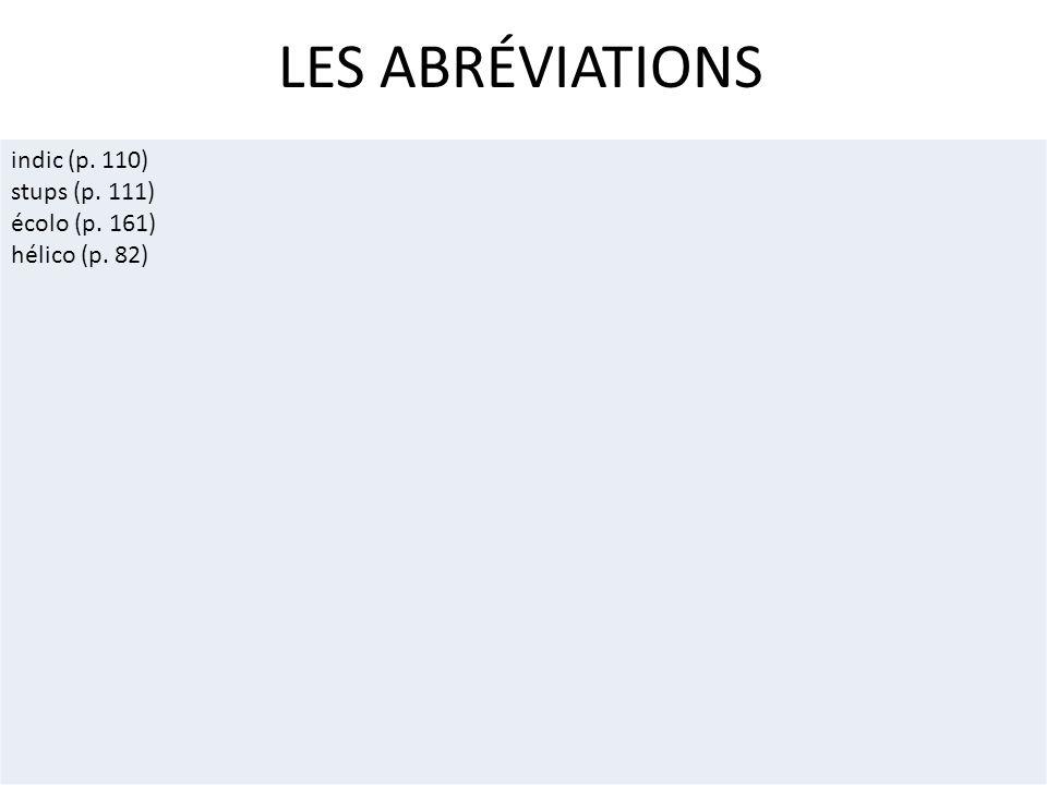 LES ABRÉVIATIONS indic (p. 110) stups (p. 111) écolo (p. 161)