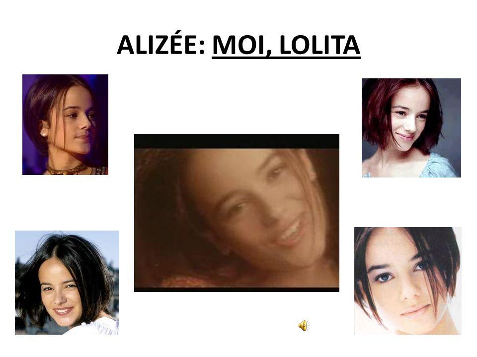 ALIZÉE: MOI, LOLITA Alizée est née en 1984 à Ajaccio (Corse-du-Sud).