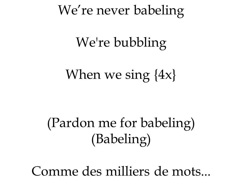 (Pardon me for babeling) (Babeling) Comme des milliers de mots...