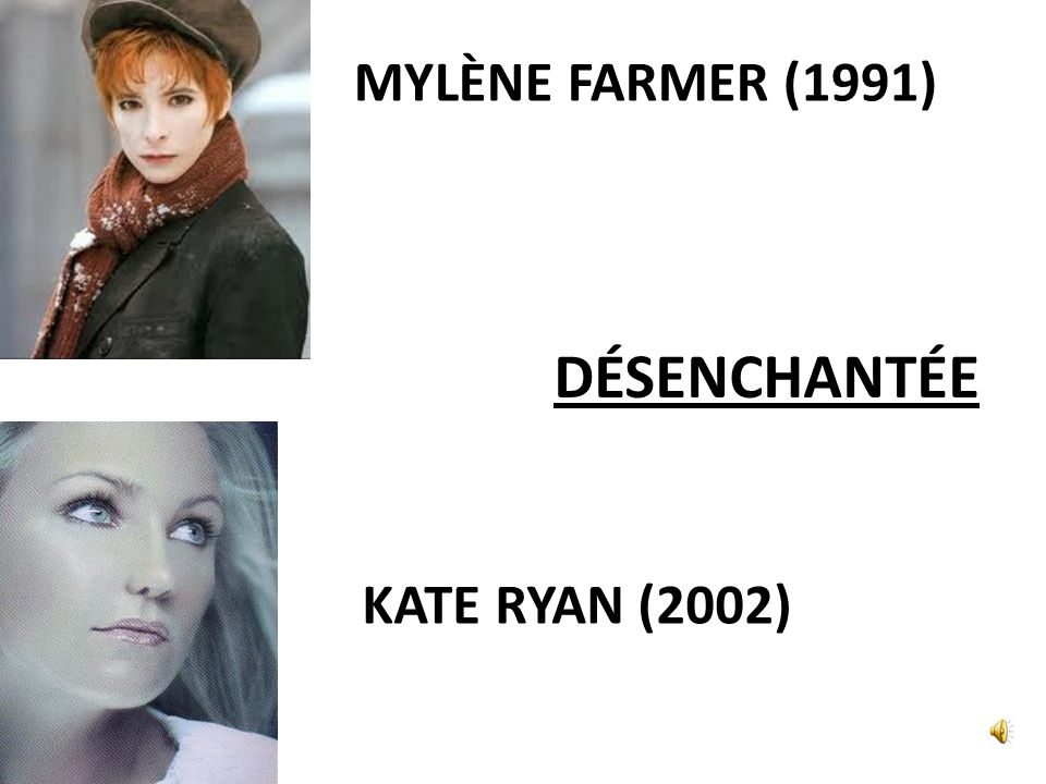 DÉSENCHANTÉE MYLÈNE FARMER (1991) KATE RYAN (2002)