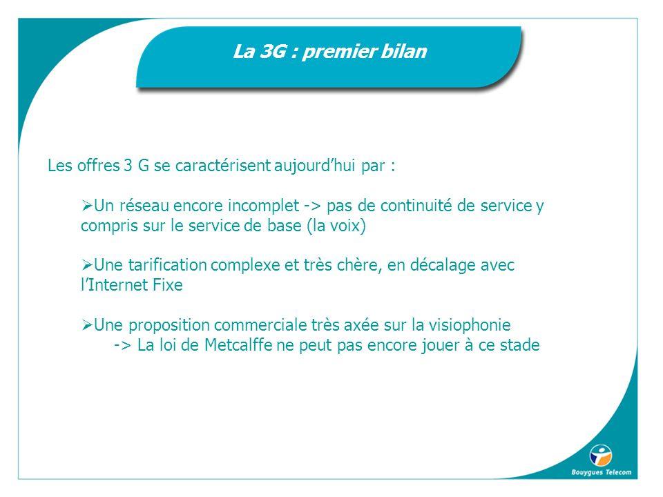 La 3G : premier bilan Les offres 3 G se caractérisent aujourd'hui par :