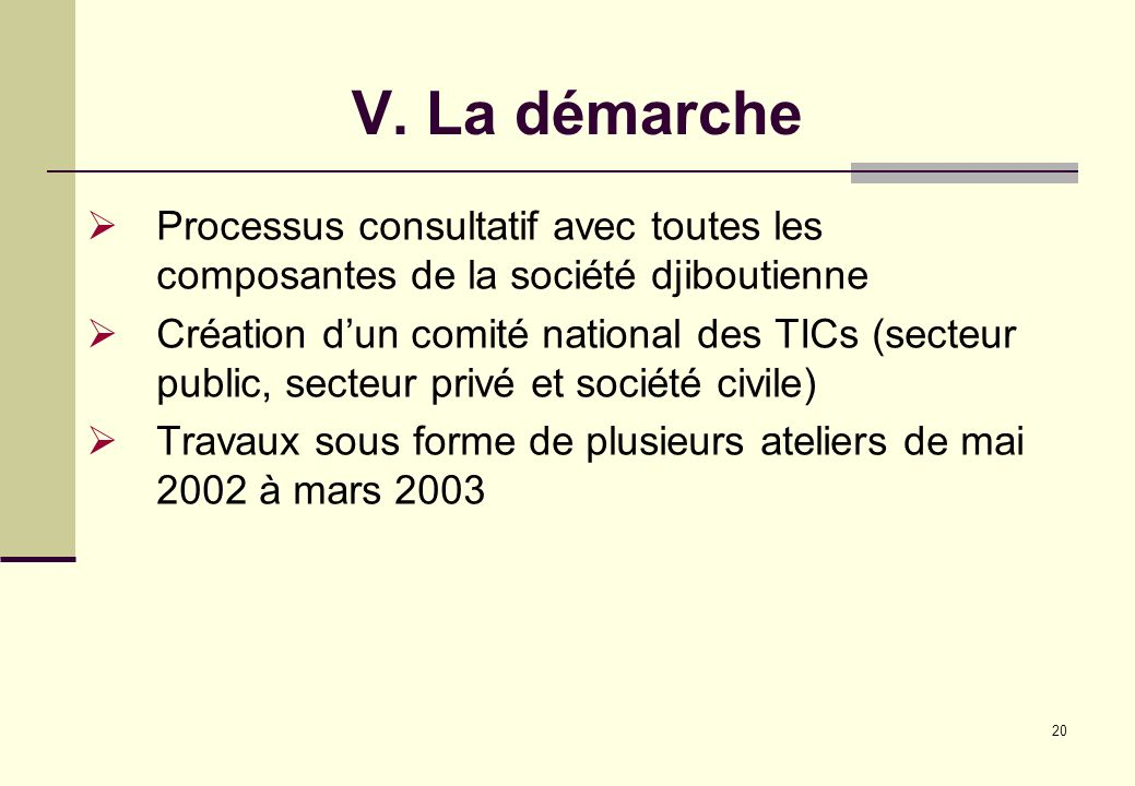 V. La démarche Processus consultatif avec toutes les composantes de la société djiboutienne.