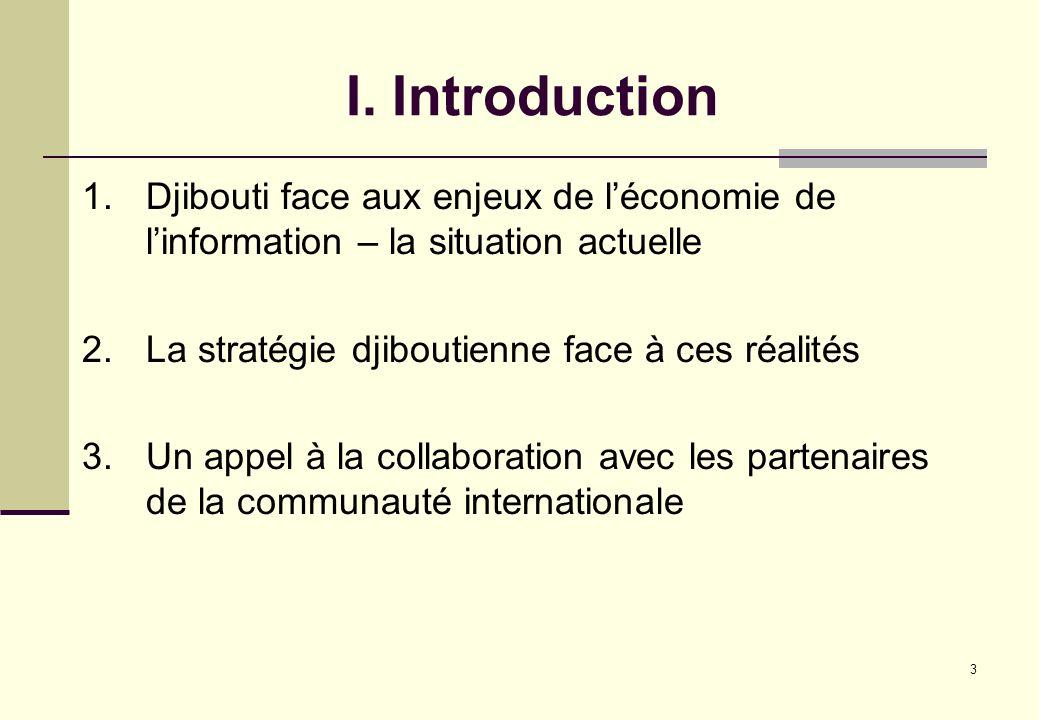 I. Introduction Djibouti face aux enjeux de l'économie de l'information – la situation actuelle. La stratégie djiboutienne face à ces réalités.