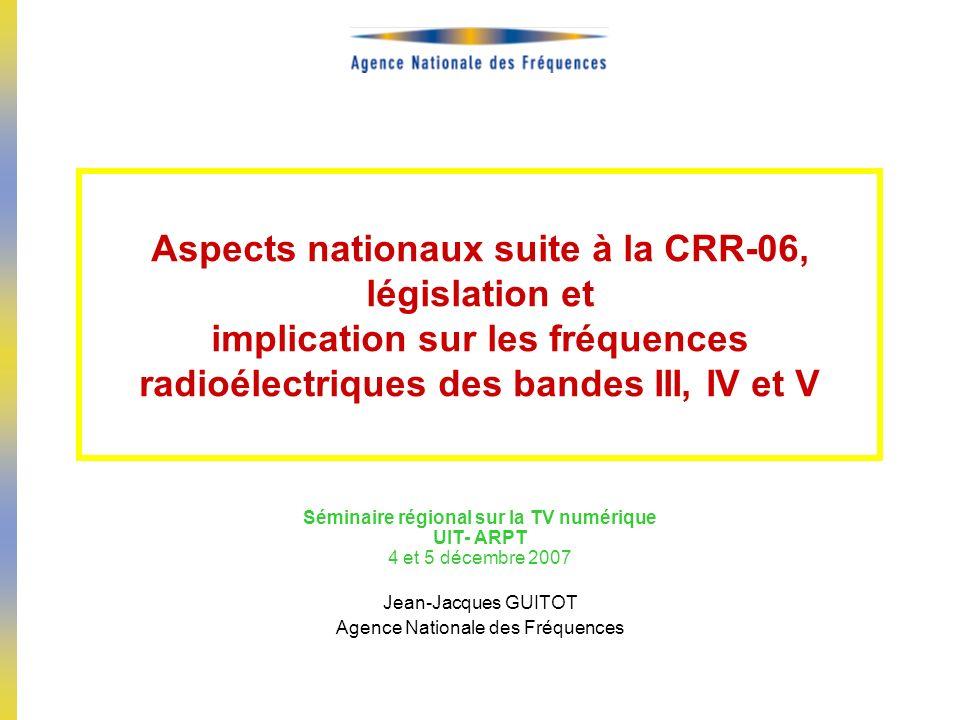 Aspects nationaux suite à la CRR-06, législation et implication sur les fréquences radioélectriques des bandes III, IV et V