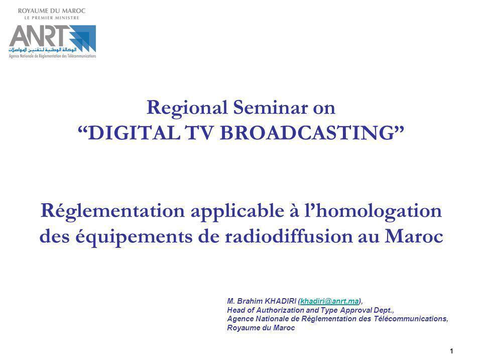 Regional Seminar on DIGITAL TV BROADCASTING Réglementation applicable à l'homologation des équipements de radiodiffusion au Maroc