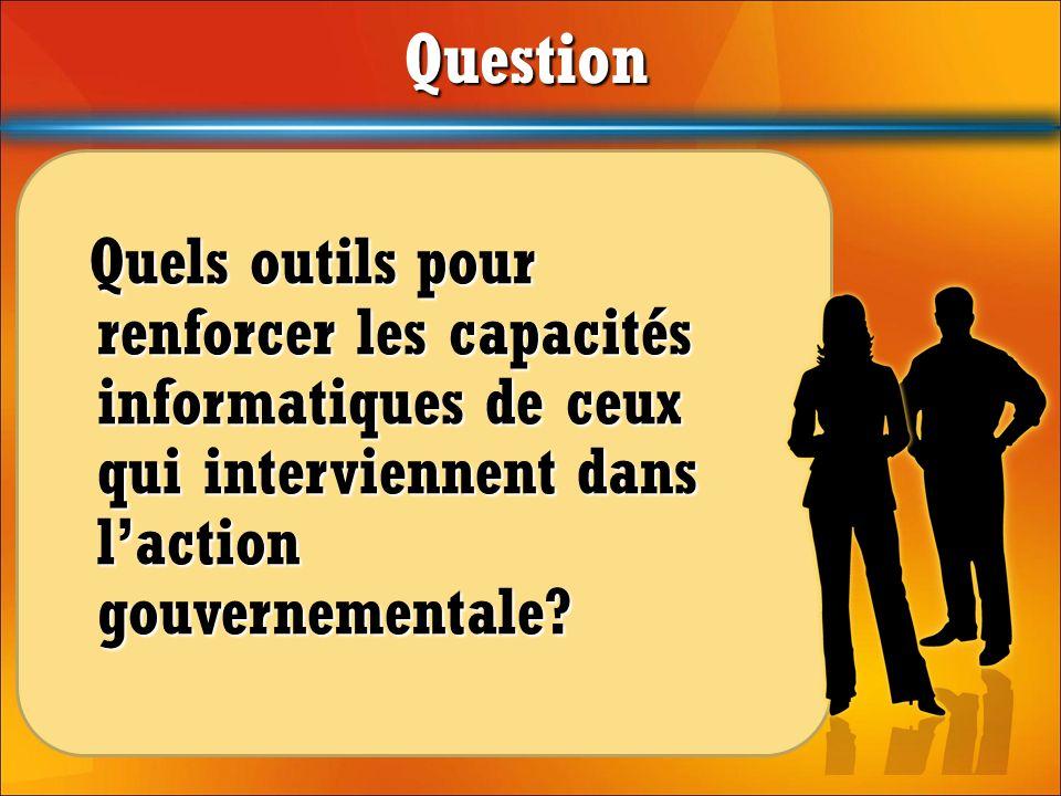 Question Quels outils pour renforcer les capacités informatiques de ceux qui interviennent dans l'action gouvernementale