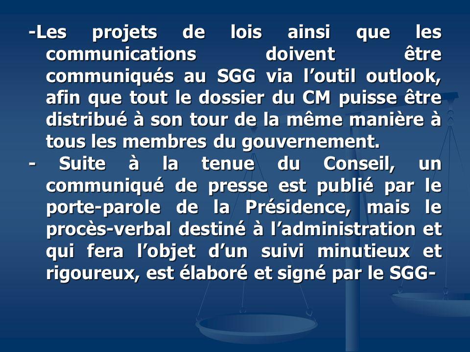 -Les projets de lois ainsi que les communications doivent être communiqués au SGG via l'outil outlook, afin que tout le dossier du CM puisse être distribué à son tour de la même manière à tous les membres du gouvernement.