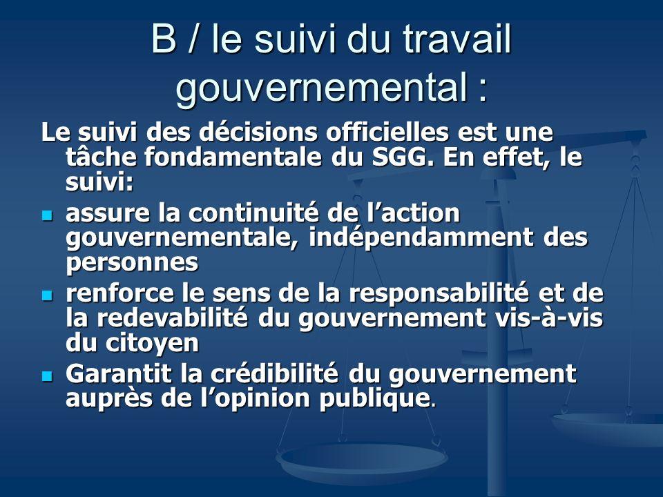 B / le suivi du travail gouvernemental :
