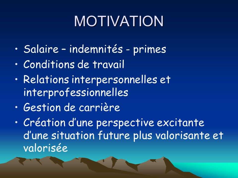 MOTIVATION Salaire – indemnités - primes Conditions de travail