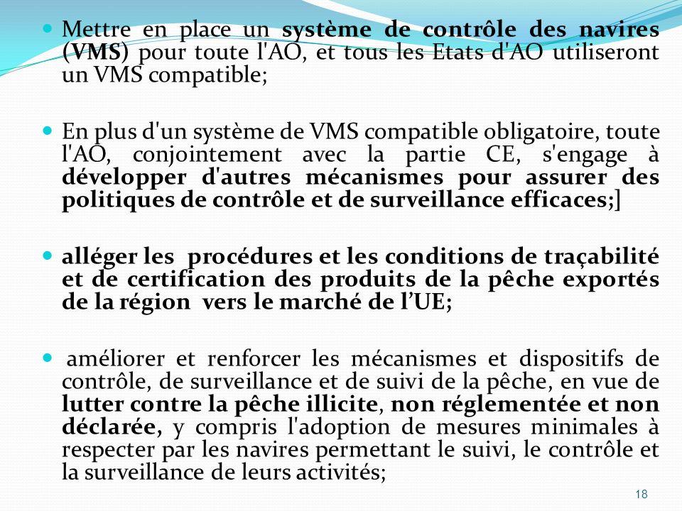 Mettre en place un système de contrôle des navires (VMS) pour toute l AO, et tous les Etats d AO utiliseront un VMS compatible;