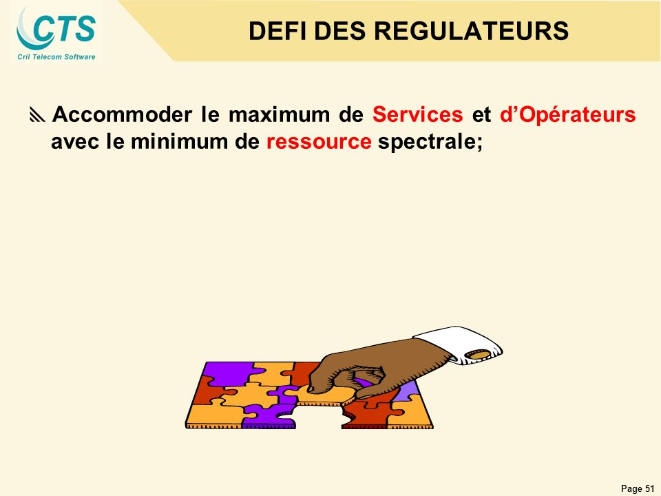 DEFI DES REGULATEURS Accommoder le maximum de Services et d'Opérateurs avec le minimum de ressource spectrale;