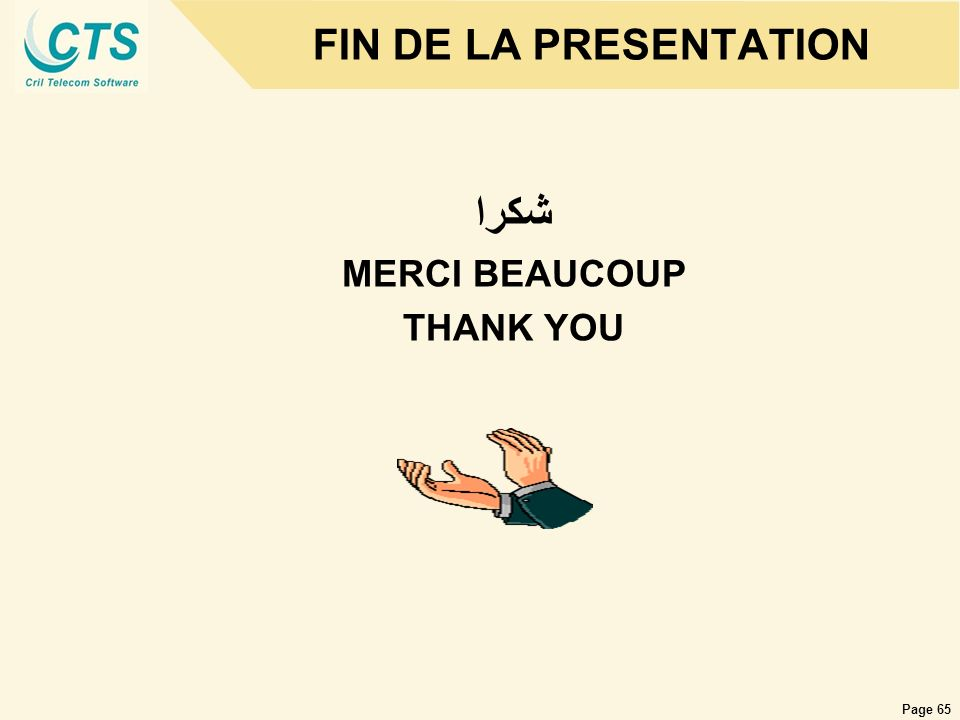 FIN DE LA PRESENTATION ﺸﻜﺮﺍ MERCI BEAUCOUP THANK YOU