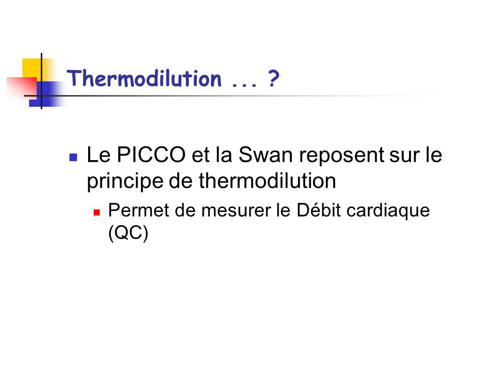 Le PICCO et la Swan reposent sur le principe de thermodilution