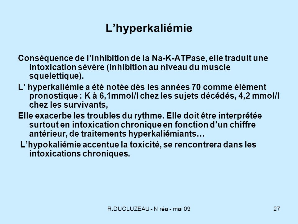 L'hyperkaliémie Conséquence de l'inhibition de la Na-K-ATPase, elle traduit une intoxication sévère (inhibition au niveau du muscle squelettique).