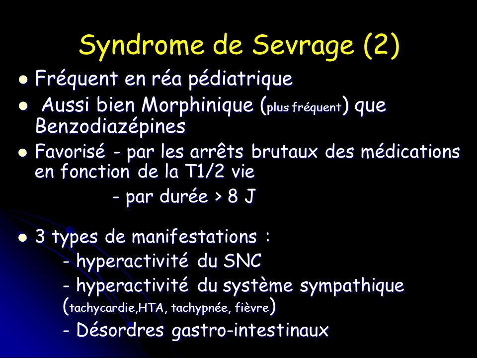 Syndrome de Sevrage (2) Fréquent en réa pédiatrique