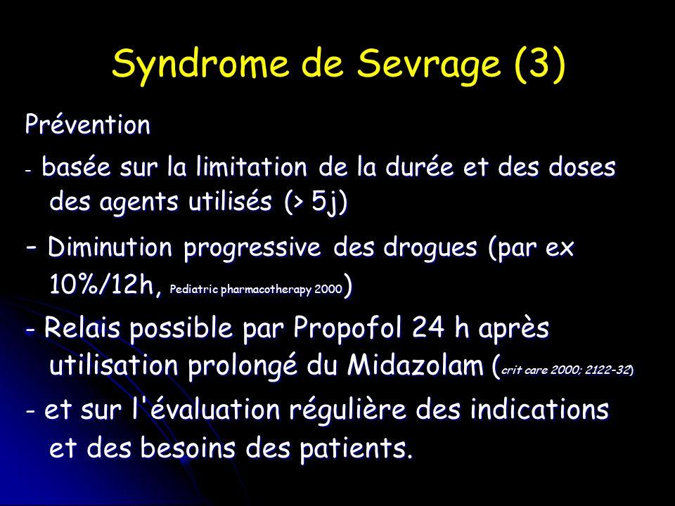 Syndrome de Sevrage (3) Prévention. - basée sur la limitation de la durée et des doses des agents utilisés (> 5j)
