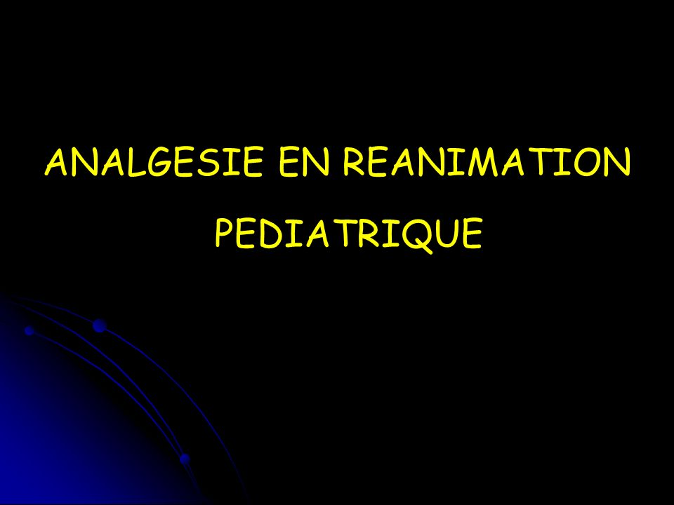 ANALGESIE EN REANIMATION PEDIATRIQUE