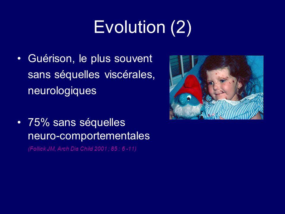 Evolution (2) Guérison, le plus souvent sans séquelles viscérales,