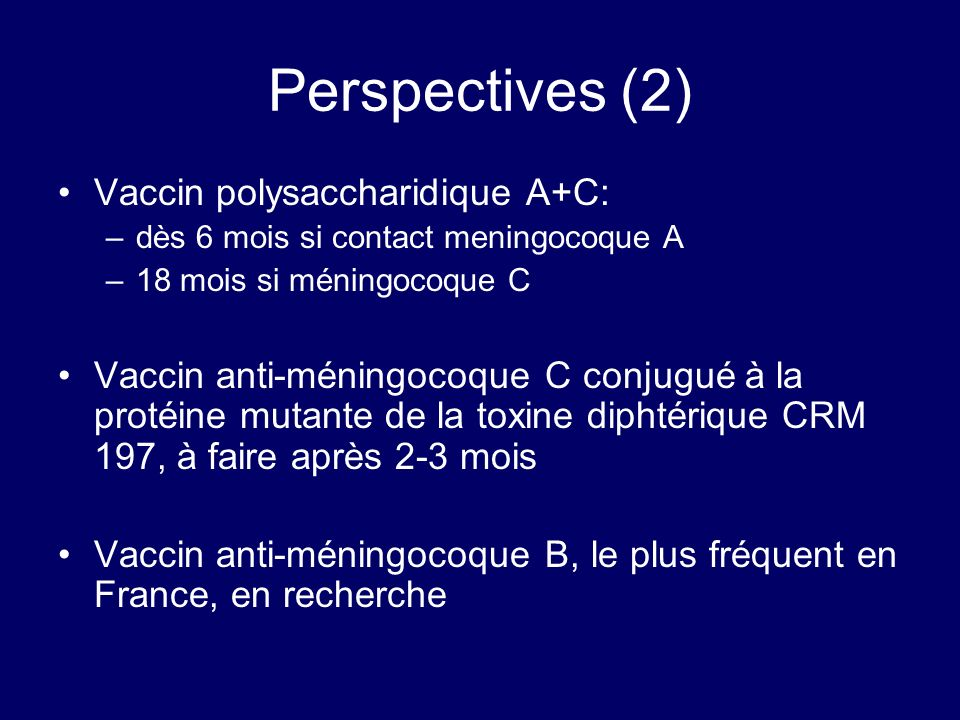 Perspectives (2) Vaccin polysaccharidique A+C: