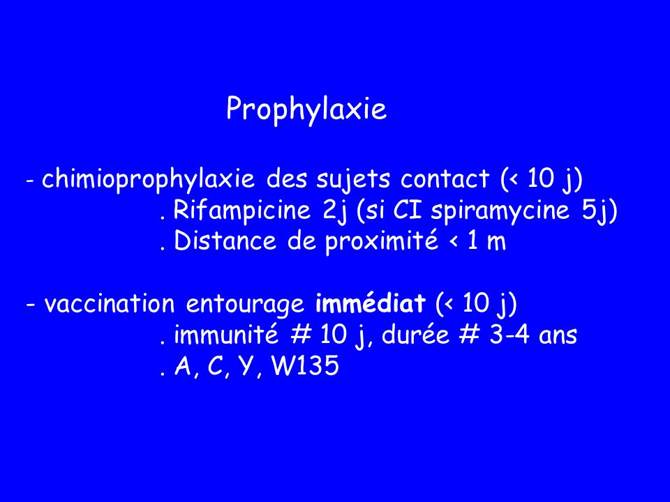 Prophylaxie . Rifampicine 2j (si CI spiramycine 5j)