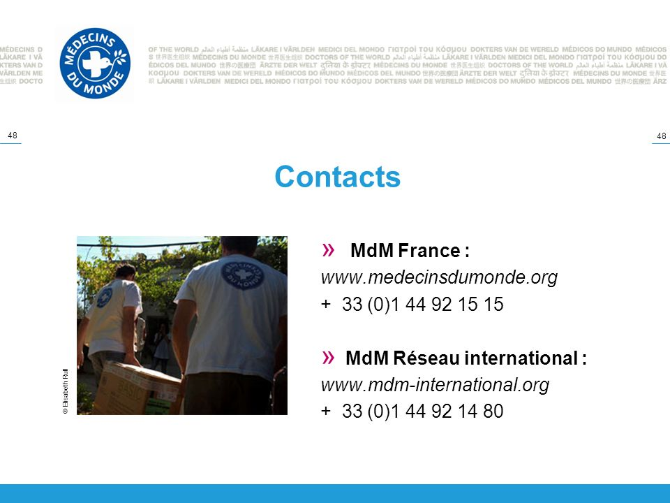 Contacts MdM France : www.medecinsdumonde.org + 33 (0)1 44 92 15 15