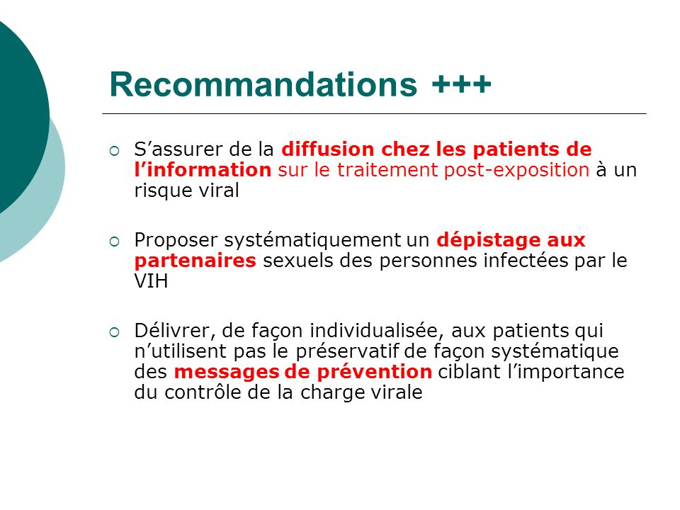 Recommandations +++ S'assurer de la diffusion chez les patients de l'information sur le traitement post-exposition à un risque viral.