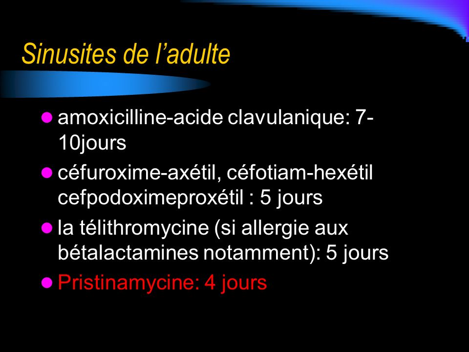 Sinusites de l'adulte amoxicilline-acide clavulanique: 7-10jours