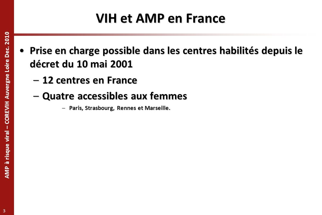VIH et AMP en France Prise en charge possible dans les centres habilités depuis le décret du 10 mai 2001.