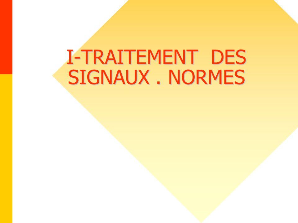 I-TRAITEMENT DES SIGNAUX . NORMES