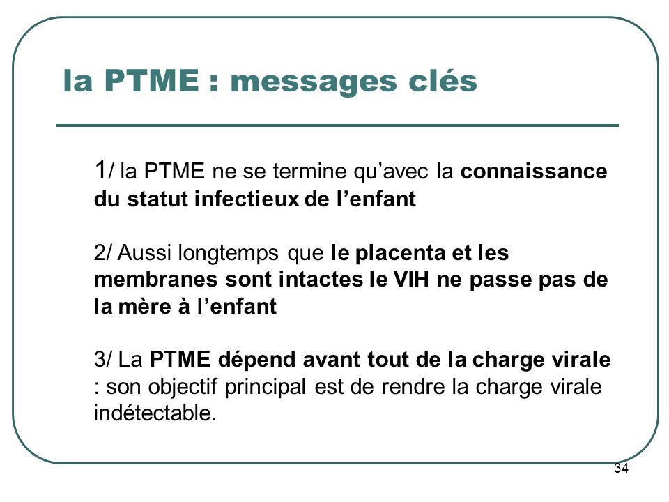 la PTME : messages clés 1/ la PTME ne se termine qu'avec la connaissance du statut infectieux de l'enfant.
