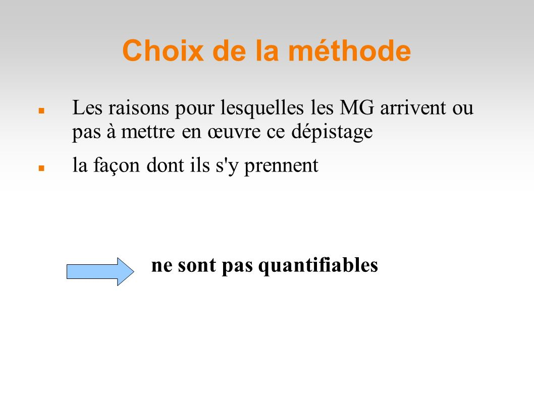 Choix de la méthode Les raisons pour lesquelles les MG arrivent ou pas à mettre en œuvre ce dépistage.