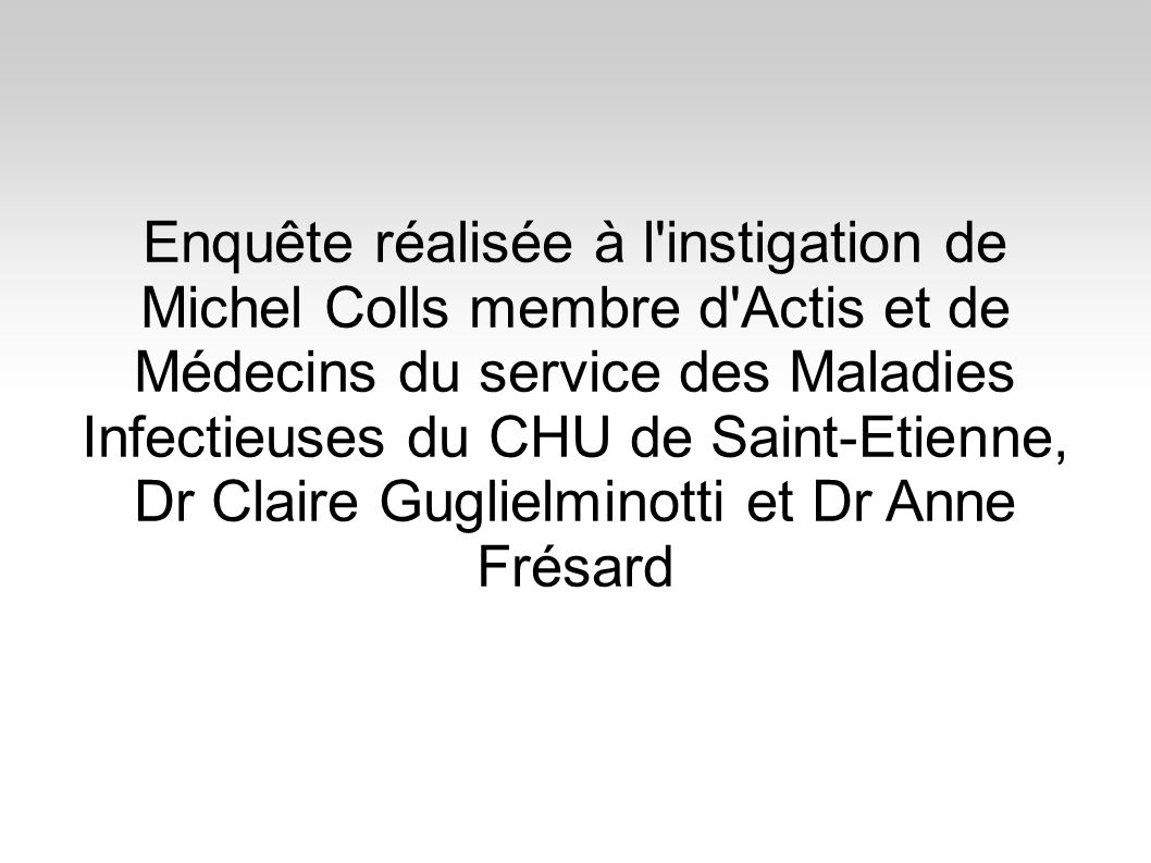 Enquête réalisée à l instigation de Michel Colls membre d Actis et de Médecins du service des Maladies Infectieuses du CHU de Saint-Etienne, Dr Claire Guglielminotti et Dr Anne Frésard
