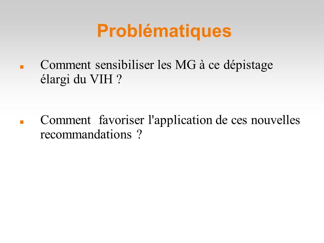 Problématiques Comment sensibiliser les MG à ce dépistage élargi du VIH .