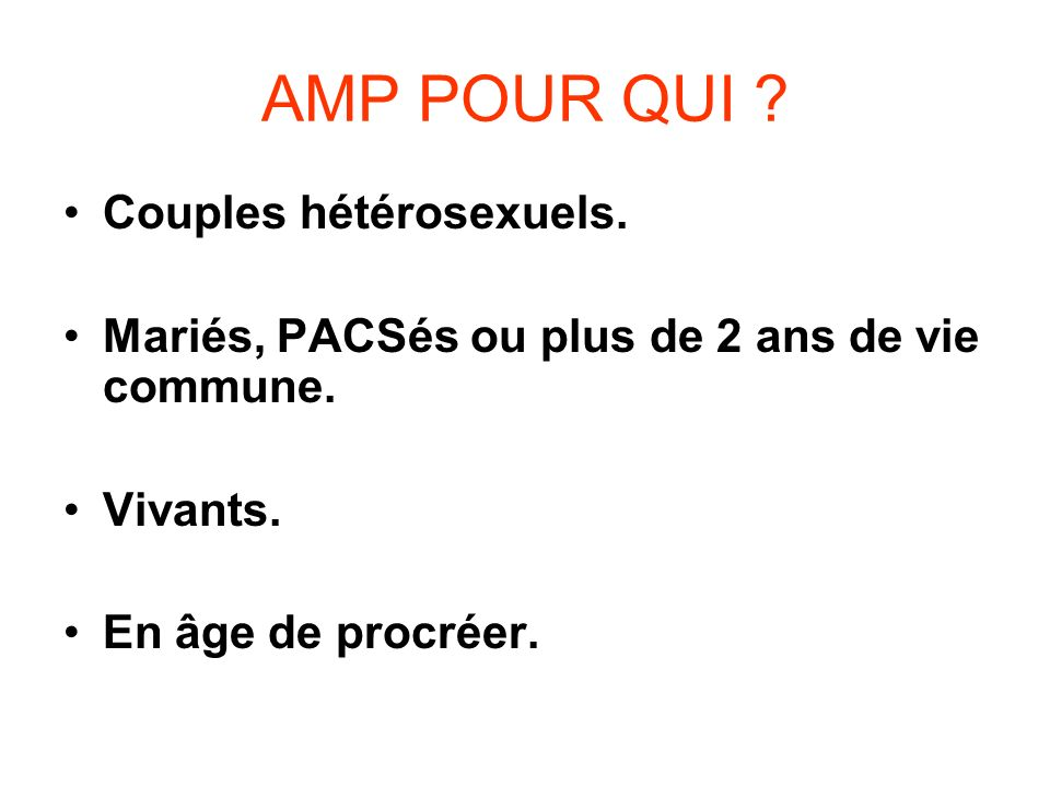 AMP POUR QUI Couples hétérosexuels.