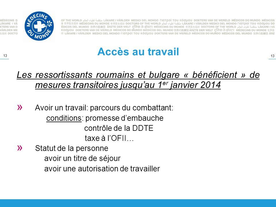 Accès au travail Les ressortissants roumains et bulgare « bénéficient » de mesures transitoires jusqu'au 1er janvier 2014.