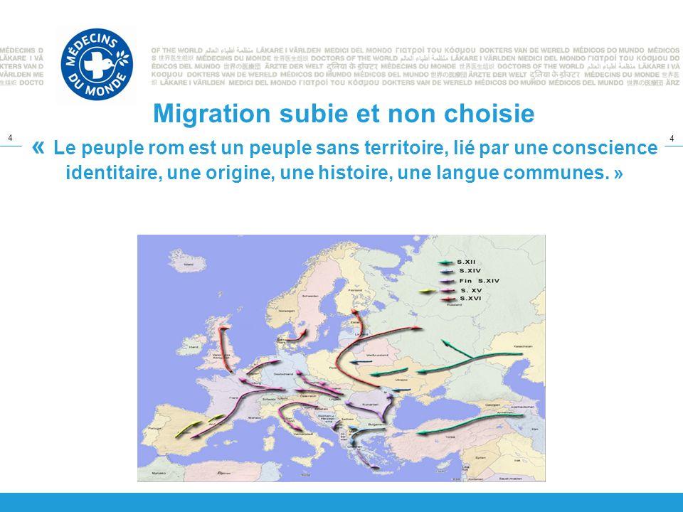Migration subie et non choisie « Le peuple rom est un peuple sans territoire, lié par une conscience identitaire, une origine, une histoire, une langue communes. »