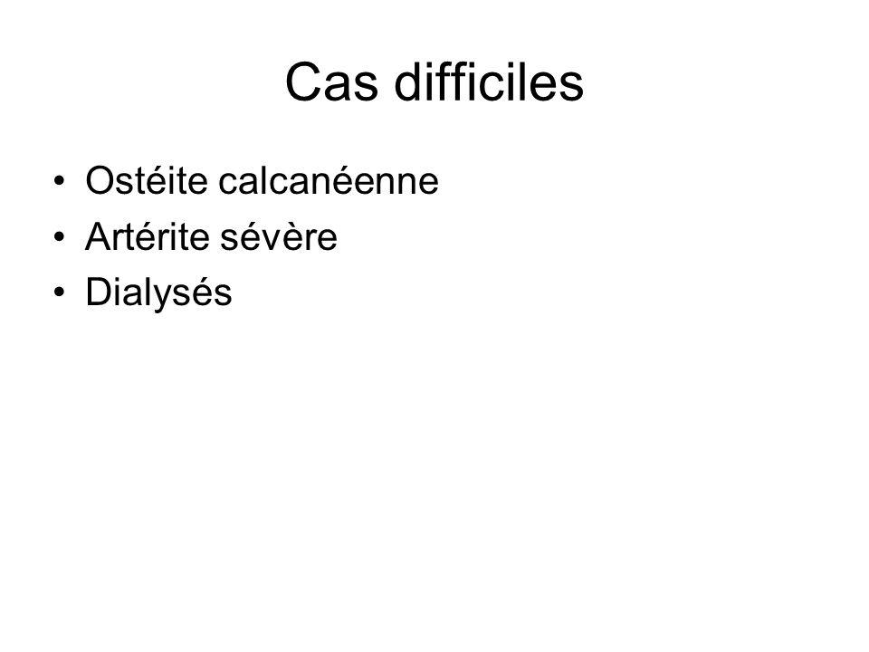 Cas difficiles Ostéite calcanéenne Artérite sévère Dialysés