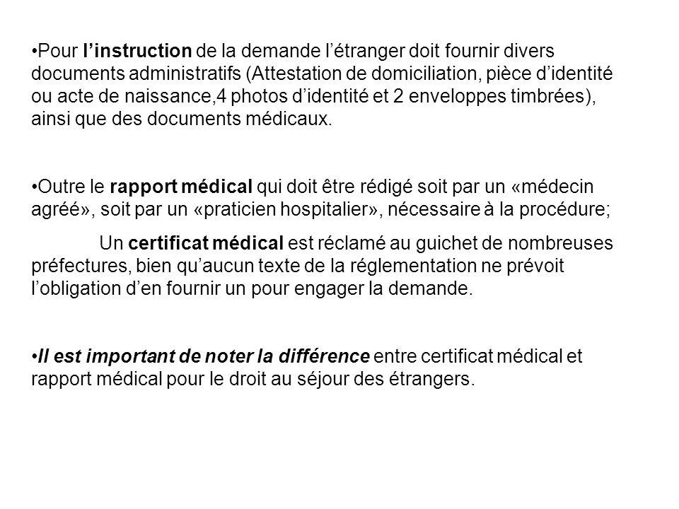 Pour l'instruction de la demande l'étranger doit fournir divers documents administratifs (Attestation de domiciliation, pièce d'identité ou acte de naissance,4 photos d'identité et 2 enveloppes timbrées), ainsi que des documents médicaux.